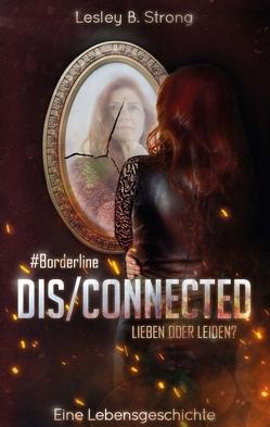 DISCONNECTED – LIEBEN ODER LEIDEN? von Strong,  Lesley B.