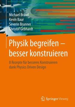 Physik begreifen – besser konstruieren von Baur,  Kevin, Brand,  Michael, Brunner,  Severin, Gebhardt,  Christof