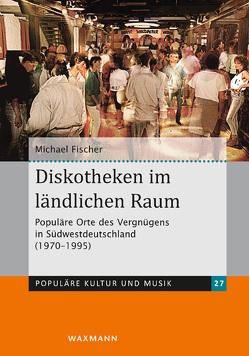Diskotheken im ländlichen Raum von Fischer,  Michael
