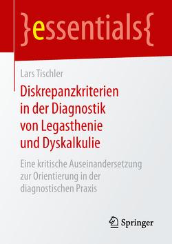 Diskrepanzkriterien in der Diagnostik von Legasthenie und Dyskalkulie von Tischler,  Lars