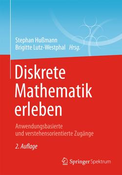 Diskrete Mathematik erleben von Brieden,  Andreas, Gritzmann,  Peter, Grötschel,  Martin, Hußmann,  Stephan, Leuders,  Timo, Lutz-Westphal,  Brigitte
