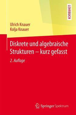 Diskrete und algebraische Strukturen – kurz gefasst von Knauer,  Kolja, Knauer,  Ulrich