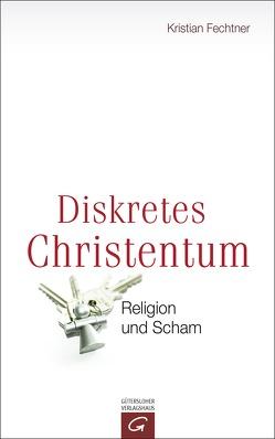 Diskretes Christentum von Fechtner,  Kristian