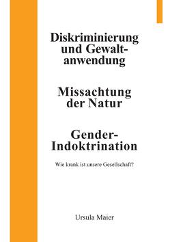 Diskriminierung und Gewaltanwendung   Missachtung der Natur   Gender-Indoktrination von Maier,  Ursula
