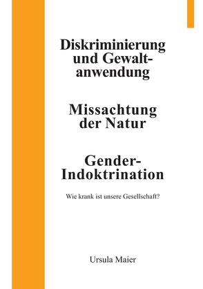 Diskriminierung und Gewaltanwendung | Missachtung der Natur | Gender-Indoktrination von Maier,  Ursula