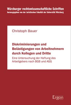Diskriminierungen und Belästigungen von Arbeitnehmern durch Kollegen und Dritte von Bauer,  Christoph