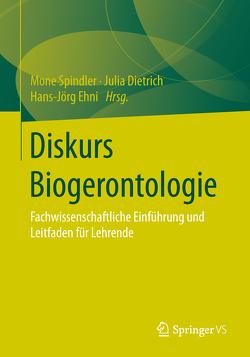 Diskurs Biogerontologie von Dietrich,  Julia, Ehni,  Hans-Joerg, Spindler,  Mone