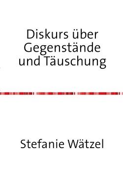 Diskurs über Gegenstände und Täuschung von Wätzel,  Stefanie
