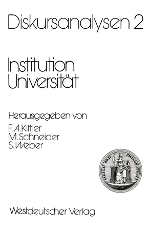 Diskursanalysen 2: Institution Universität von Kittler,  Friedrich A, Schneider,  Manfred, Weber,  Samuel