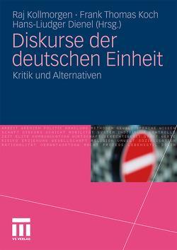 Diskurse der deutschen Einheit von Dienel,  Hans-Liudger, Koch,  Frank Thomas, Kollmorgen,  Raj