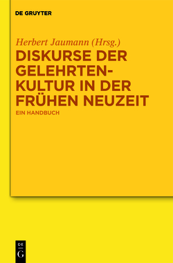 Diskurse der Gelehrtenkultur in der Frühen Neuzeit von Jaumann,  Herbert