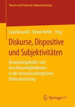 Diskurse, Dispositive und Subjektivitäten von Bosančić,  Saša, Keller,  Reiner