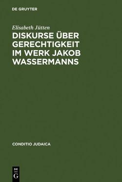 Diskurse über Gerechtigkeit im Werk Jakob Wassermanns von Jütten,  Elisabeth