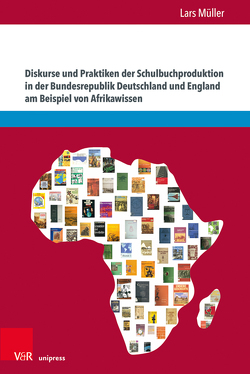 Diskurse und Praktiken der Schulbuchproduktion in der Bundesrepublik Deutschland und England am Beispiel von Afrikawissen von Müller,  Lars