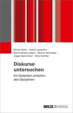 Diskurse untersuchen von Keller,  Reiner, Landwehr,  Achim, Liebert,  Wolf-Andreas, Schneider,  Werner, Spitzmüller,  Jürgen, Viehöver,  Willy
