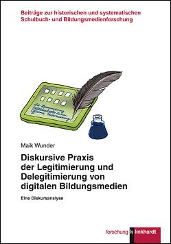 Diskursive Praxis der Legitimierung und Delegitimierung von digitalen Bildungsmedien von Wunder,  Maik