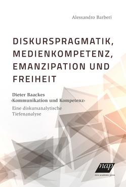 Diskurspragmatik, Medienkompetenz, Emanzipation und Freiheit von Barberi,  Alessandro