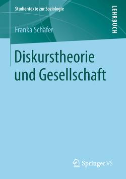 Diskurstheorie und Gesellschaft von Schäfer,  Franka