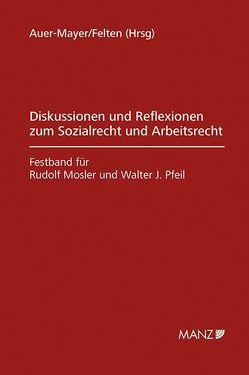 Diskussionen und Reflexionen zum Sozialrecht und Arbeitsrecht von Auer-Mayer,  Susanne, Felten,  Elias