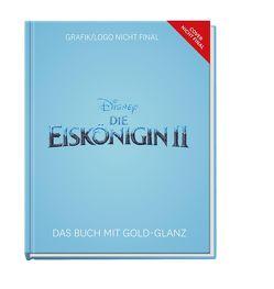 Disney Eiskönigin 2 – Das Buch zum Film in Premiumausstattung mit Goldglanz, Leinenrücken und goldenem Lesebändchen von Disney,  Walt