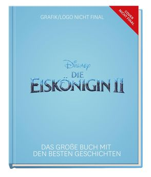 Disney: Die Eiskönigin 2 – Das große Buch mit den besten Geschichten von Disney,  Walt