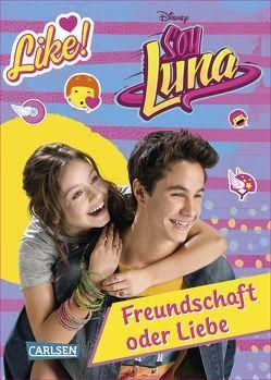 Disney Soy Luna: Soy Luna – Freundschaft oder Liebe? von Disney Enterprises,  Inc.,  Inc.