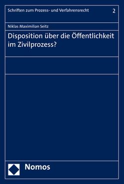 Disposition über die Öffentlichkeit im Zivilprozess? von Seitz,  Niklas Maximilian