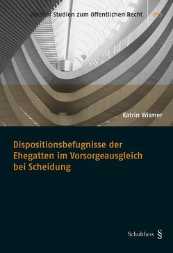 Dispositionsbefugnisse der Ehegatten im Vorsorgeausgleich bei Scheidung von Wismer,  Katrin