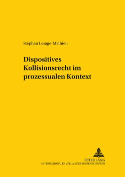 Dispositives Kollisionsrecht im prozessualen Kontext von Lesage-Mathieu,  Stephan