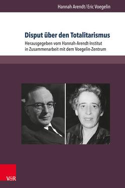 Disput über den Totalitarismus von Arendt,  Hannah, Voegelin,  Eric