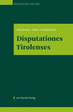 Disputationes Tirolenses von Klausberger,  Philipp, Lehne,  Christine, Scheibelreiter,  Philipp