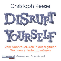 Disrupt Yourself von Arnold,  Frank, Keese,  Christoph