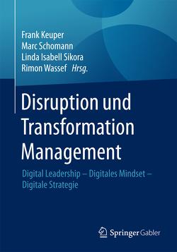 Disruption und Transformation Management von Keuper,  Frank, Schomann,  Marc, Sikora,  Linda Isabell, Wassef,  Rimon
