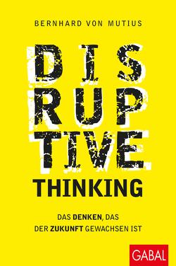 Disruptive Thinking von von Mutius,  Bernhard