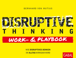 Disruptive Thinking Work- und Playbook von von Mutius,  Bernhard