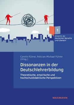 Dissonanzen in der Deutschlehrerbildung von Führer,  Carolin, Führer,  Felician-Michael