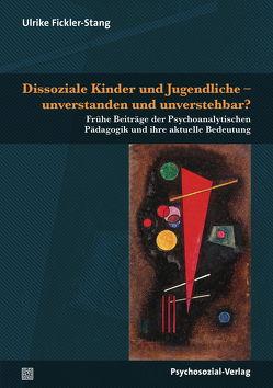 Dissoziale Kinder und Jugendliche – unverstanden und unverstehbar? von Fickler-Stang,  Ulrike