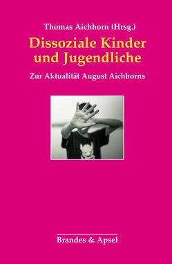 Dissoziale Kinder und Jugendliche von Aichhorn,  Thomas
