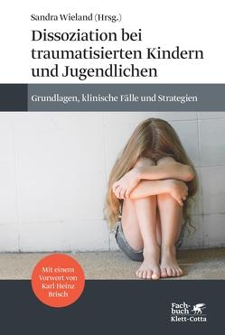 Dissoziation bei traumatisierten Kindern und Jugendlichen von Brisch,  Karl Heinz, Lutz,  Winja, Wieland,  Sandra