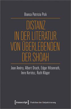 Distanz in der Literatur von Überlebenden der Shoah von Pick,  Bianca Patricia