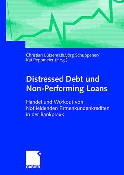 Distressed Debt und Non-Performing Loans von Lützenrath,  Christian, Peppmeier,  Kai, Schuppener,  Jörg