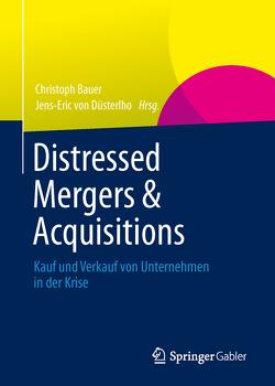 Distressed Mergers & Acquisitions von Bauer,  Christoph, Düsterlho,  Jens-Eric von