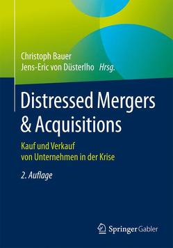 Distressed Mergers & Acquisitions von Bauer,  Christoph, von Düsterlho,  Jens-Eric