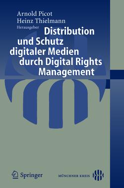 Distribution und Schutz digitaler Medien durch Digital Rights Management von Thielmann,  Heinz