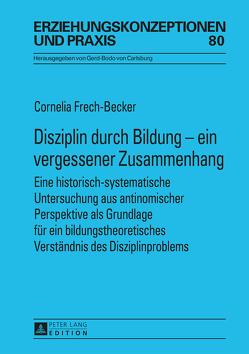 Disziplin durch Bildung – ein vergessener Zusammenhang von Frech-Becker,  Cornelia