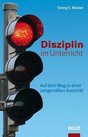 Disziplin im Unterricht von Becker,  Georg E.