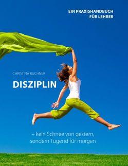 Disziplin – kein Schnee von gestern, sondern Tugend für morgen von Buchner,  Christina