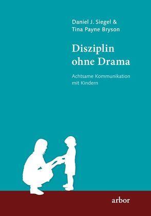 Disziplin ohne Drama von Bryson,  Tina Payne, Sadler,  Christine, Siegel,  Daniel J.