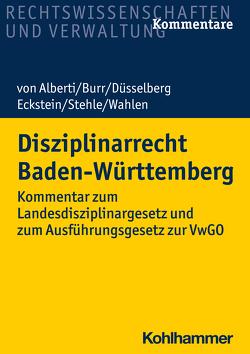 Disziplinarrecht Baden-Württemberg von Burr,  Beate, Düsselberg,  Jörg, Eckstein,  Christoph, Stehle,  Stefan, von Alberti,  Dieter, Wahlen,  Stefan