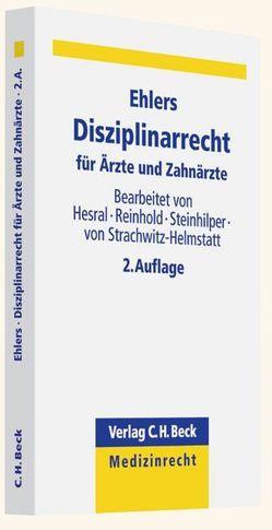 Disziplinarrecht für Ärzte und Zahnärzte von Ehlers,  Alexander P. F., Hesral,  Harald, Reinhold,  Alexander, Steinhilper,  Gernot, Strachwitz-Helmstatt,  Karin Gräfin von